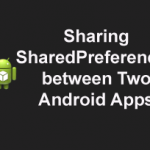 Sharing Application Data Between Two Android Apps – Part I